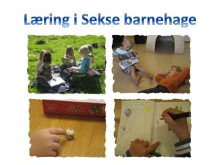 Læring i  Sekse  barnehage