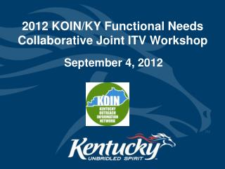 2012 KOIN/KY Functional Needs Collaborative Joint ITV Workshop