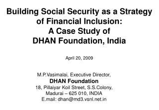 M.P.Vasimalai, Executive Director, DHAN Foundation 18, Pillaiyar Koil Street, S.S.Colony,