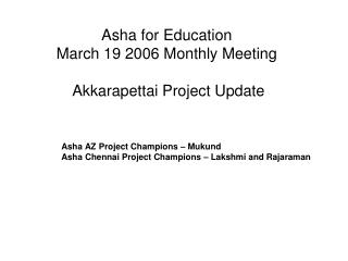 Asha for Education  March 19 2006 Monthly Meeting  Akkarapettai Project Update
