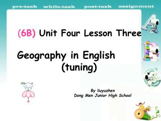( 6B)  Unit Four Lesson Three Geography in English                       (tuning)