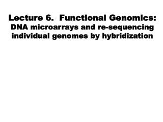 Goals of Functional Genomics: 1)DNA 2)RNA 3) Protein 4) Whole organism 5) Society