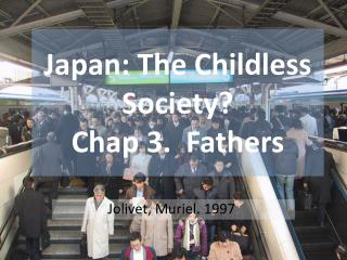 Japan: The Childless Society? Chap 3.  Fathers