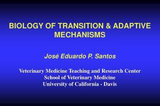 BIOLOGY OF TRANSITION  ADAPTIVE MECHANISMS    Jos  Eduardo P. Santos  Veterinary Medicine Teaching and Research Center