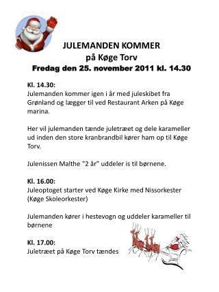 JULEMANDEN KOMMER  på Køge Torv  Fredag den 25. november 2011 kl. 14.30 Kl. 14.30: