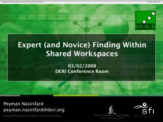 Expert (and Novice) Finding Within Shared Workspaces 03/02/2008 DERI Conference Room