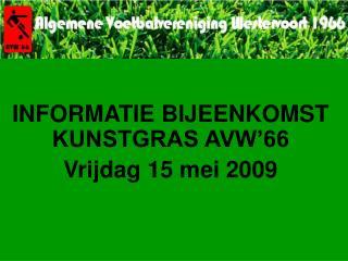 INFORMATIE BIJEENKOMST KUNSTGRAS AVW'66 Vrijdag 15 mei 2009