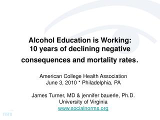 Alcohol Education is Working:  10 years of declining negative consequences and mortality rates .