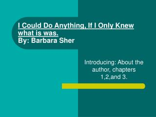 I Could Do Anything, If I Only Knew what is was. By: Barbara Sher