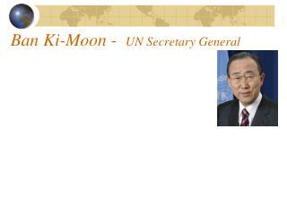 Ban Ki-Moon -   UN Secretary General