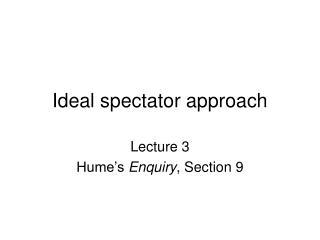 Ideal spectator approach