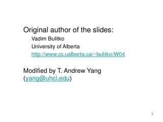 Original author of the slides: Vadim Bulitko University of Alberta