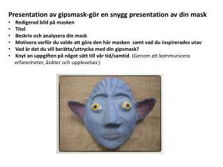 Presentation av gipsmask-gör en snygg presentation av din mask Redigerad bild på masken Titel