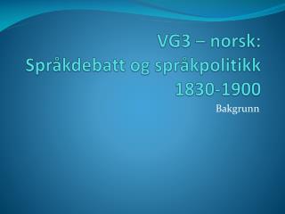 VG3 – norsk: Språkdebatt og språkpolitikk 1830-1900