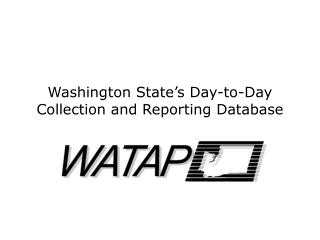 Washington State's Day-to-Day Collection and Reporting Database