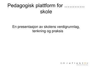 Pedagogisk plattform for ………… skole