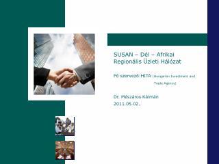 SUSAN – Dél – Afrikai Regionális Üzleti Hálózat Fő szervező:HITA  (Hungarian Investment and