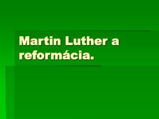 Martin Luther a reformácia.