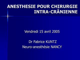 ANESTHESIE POUR CHIRURGIE INTRA-CR NIENNE