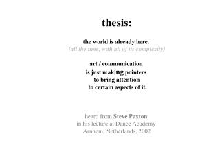 thesis: the world is already here.  {all the time, with all of its complexity}