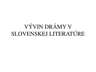 V�VIN DR�MY V SLOVENSKEJ LITERAT�RE
