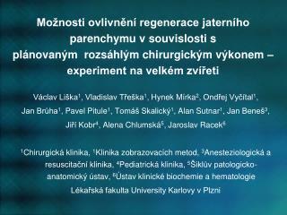 Václav Liška 1 , Vladislav Třeška 1 , Hynek Mírka 2 , Ondřej Vyčítal 1 ,