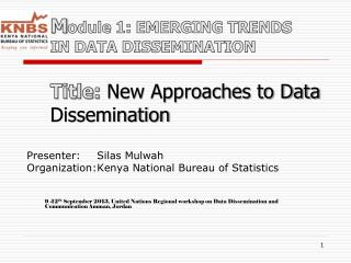 Presenter:  	Silas  Mulwah Organization:	Kenya National Bureau of Statistics