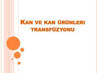 Kan ve kan �r�nleri transf�zyonu