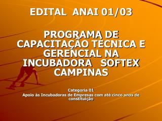 EDITAL  ANAI 01/03 PROGRAMA DE CAPACITA��O T�CNICA E GERENCIAL NA INCUBADORA   SOFTEX CAMPINAS
