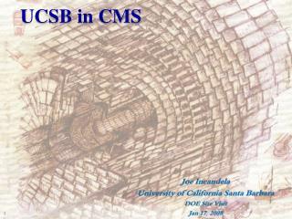 Joe Incandela University of California Santa Barbara DOE Site Visit Jan 17, 2008