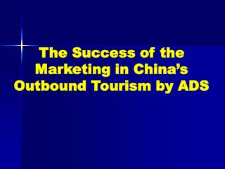 The Success of the Marketing in China's Outbound Tourism by ADS