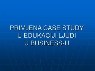 PRIMJENA CASE STUDY U EDUKACIJI LJUDI U BUSINESS-U