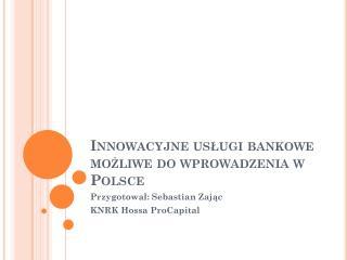 Innowacyjne usługi bankowe możliwe do wprowadzenia w Polsce