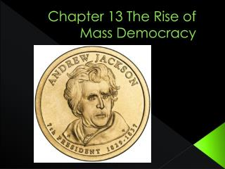 Chapter 13 The Rise of Mass Democracy