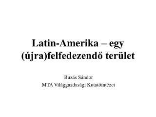 Latin-Amerika – egy (újra)felfedezendő terület