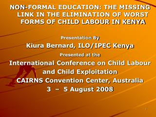 NON-FORMAL EDUCATION: THE MISSING LINK IN THE ELIMINATION OF WORST FORMS OF CHILD LABOUR IN KENYA