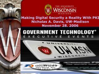 Making Digital Security a Reality With PKI Nicholas A. Davis, UW-Madison  November 28, 2006