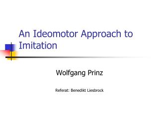 An Ideomotor Approach to Imitation