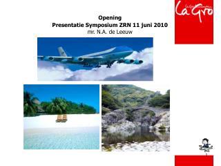 Opening Presentatie Symposium ZRN 11 juni 2010 mr. N.A. de Leeuw
