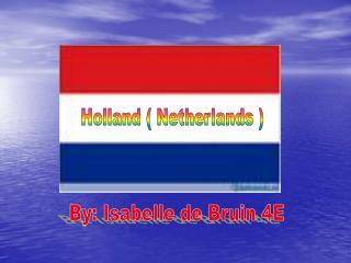 Holland ( Netherlands )