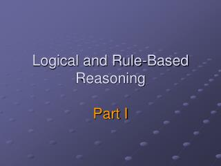 Logical and Rule-Based Reasoning  Part I