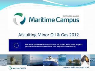 Afsluiting Minor Oil & Gas 2012