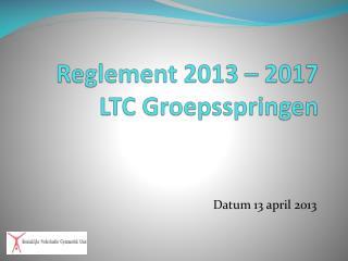 Reglement  2013 – 2017 LTC  Groepsspringen