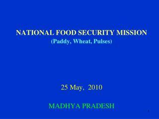 NATIONAL FOOD SECURITY MISSION (Paddy, Wheat, Pulses) 25 May,  2010 MADHYA PRADESH