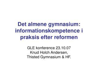 Det almene gymnasium: informationskompetence i praksis efter reformen