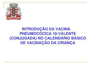 A Vacina Pneumocócica 10-valente (conjugada