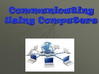 Communicating Using Computers