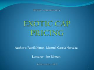MMA708  - Analytical Finance II EXOTIC  CAP  PRICING 18  December  2013