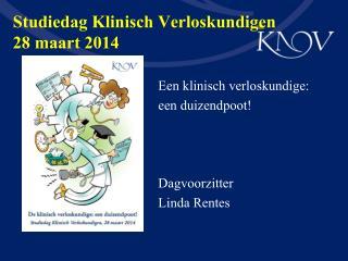 Studiedag Klinisch Verloskundigen 28 maart 2014