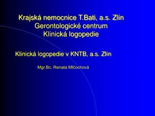 Krajská nemocnice T.Bati, a.s. Zlín Gerontologické centrum Klinická logopedie